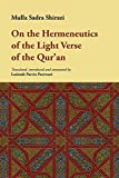 SADR AL-DIN SHIRAZI, MUHAMMAD IBN IBRAHIM D.: On The Hermeneutics Of The Light Verse Of The Qur'an (tafsir Ayat Al-nur)