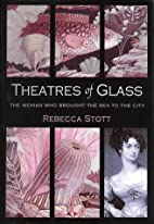 Theatres of Glass: The Woman Who Brought the…