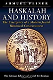 Feiner, Shmuel: Haskalah And History: The Emergence Of A Modern Jewish Historical Consciousness