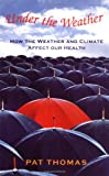 Thomas, Pat: Under the Weather : How Weather and Climate Affect Our Health