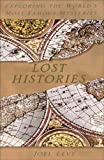 Levy, Joel: Lost Histories : Exploring the World's Most Famous Mysteries