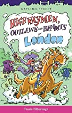 Highwaymen, Outlaws and Bandits of London by…