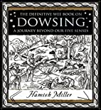 Dowsing: A Journey Beyond Our Five Senses…