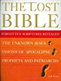 Porter, J.R.: The Lost Bible: Forgotten Scriptures Revealed