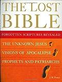 Porter, J.R.: The Lost Bible: Forgotten Scriptures Revealed