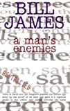 James, Bill: A Man&#39;s Enemies