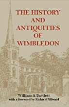 The History and Antiquities of Wimbledon by…