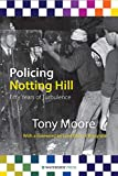 Moore, Tony: Policing Notting Hill: Fifty Years of Turbulence