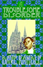 A Troublesome Disorder by Dave Randle
