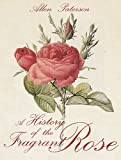 Paterson, Allen: A History of the Fragrant Rose