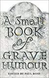 Ross, Paul: A Small Book of Grave Humour