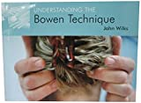 Wilks, John: Understanding the Bowen Technique: Understanding the Bowen Technique