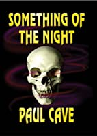 Something of the Night by Paul Cave