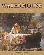Waterhouse : John Wiliam Waterhouse by…