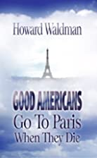 Good Americans Go To Paris When They Die by…