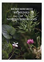 Remembered Remedies of Northumberland by…