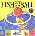 Fish don't play ball by Emma McCann