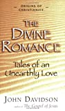 John Davidson: Divine Romance: Tales of an Unearthly Love (Origins of Christianity)