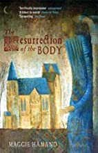 The Resurrection of the Body by Maggie…
