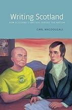 Writing Scotland : how Scotland's writers…