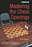 Watson, John: Mastering the Chess Openings: Unraveling the Mysteries of the Modern Chess Openings