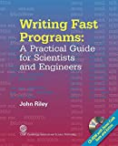 Riley, John: Writing Fast Programs: A Practical Guide for Scientists and Engineers