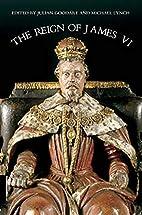 The Reign of James VI by Julian Goodare