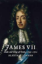 James VII: Duke and King of Scots, 1633 -…