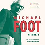 Foot, Michael: Michael Foot at 90: In Conversation with Iain Dale