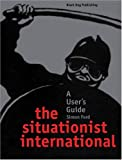 Ford, Simon: The Situationist International: A User&#39;s Guide