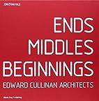 Ends Middles Beginnings; Edward Cullinan…