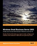 Knecht-thurman, S.: Microsoft Small Business Server 2003: A Clear and Concise Administrator's Reference and How-to