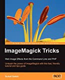 Salehi, Sohail: Imagemagick Tricks: Web Image Effects from the Command Line And Php