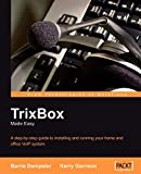 Dempster, Barrie: TrixBox Made Easy: A Step-by-step Guide to Installling and Running Your Home and Office Volp System