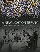 A new light on Tiffany : Clara Driscoll and…