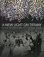 A New Light on Tiffany: Clara Driscoll and…