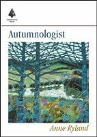 Autumnologist by Anne Ryland