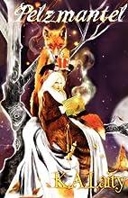 Pelzmantel: A Medieval Tale by K. A. Laity