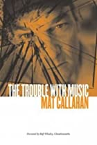 The Trouble with Music by Mat Callahan