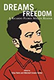 Magon, Ricardo Flores: Dreams Of Freedom: A Ricardo Flores Mag=n Reader