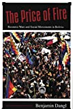 Dangl, Benjamin: The Price of Fire: Resource Wars And Social Movements in Bolivia