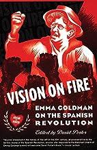 Vision on Fire: Emma Goldman on the Spanish…