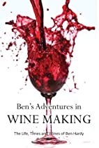 Adventures in Wine Making by Ben (Hulton…