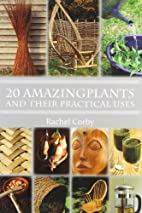 20 Amazing Plants: And Their Practical Uses…