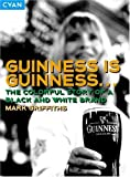 Griffiths, Mark: Guinness Is Guinness: The Colourful Story of a Black and White Brand (Great Brand Stories series)
