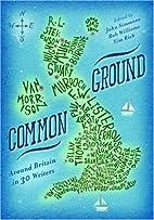 Common Ground: Around Britain in 30 Writers…