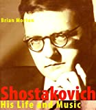 Morton, Brian: Shostakovich:  His Life and Music (Life & Times)