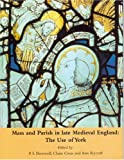 Cross, Claire: Mass And Parish in Late Medieval England: The Use of York