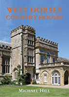 West Dorset Country Houses by Michael Hill