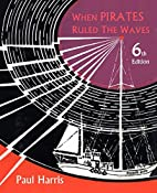 When pirates ruled the waves by Paul Harris